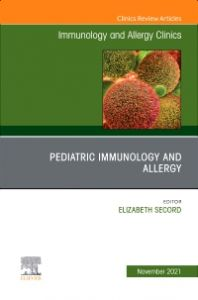 Pediatric Immunology and Allergy, An Issue of Immunology and Allergy Clinics of North America