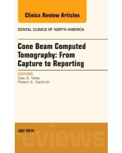 Cone Beam Computed Tomography: From Capture to Reporting  An Issue of Dental Clinics of North America