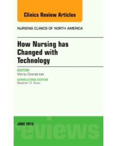 How Nursing has Changed with Technology  An Issue of Nursing Clinics