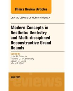 Modern Concepts in Aesthetic Dentistry and Multi-disciplined Reconstructive Grand Rounds  An Issue of Dental Clinics of North America