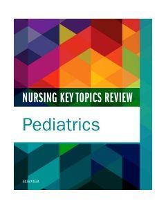 Nursing Key Topics Review: Pediatrics
