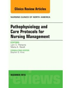 Pathophysiology and Care Protocols for Nursing Management  An Issue of Nursing Clinics