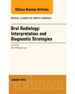 Oral Radiology: Interpretation and Diagnostic Strategies  An Issue of Dental Clinics of North America