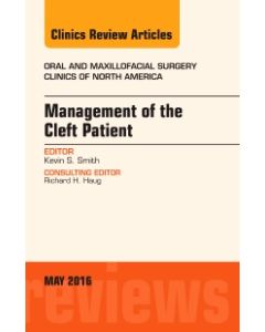 Management of the Cleft Patient  An Issue of Oral and Maxillofacial Surgery Clinics of North America