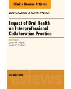 Impact of Oral Health on Interprofessional Collaborative Practice  An Issue of Dental Clinics of North America