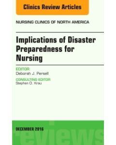 Implications of Disaster Preparedness for Nursing  An Issue of Nursing Clinics of North America