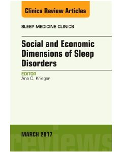 Social and Economic Dimensions of Sleep Disorders  An Issue of Sleep Medicine Clinics