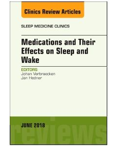 Medications and their Effects on Sleep and Wake  An Issue of Sleep Medicine Clinics