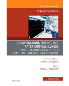 Post-intensive Care Syndrome & Chronic Critical Illness  An Issue of Critical Care Clinics
