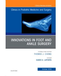 Innovations in Foot and Ankle Surgery  An Issue of Clinics in Podiatric Medicine and Surgery