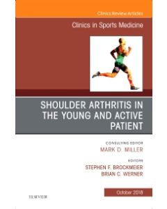 Shoulder Arthritis in the Young and Active Patient  An Issue of Clinics in Sports Medicine