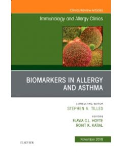 Biomarkers in Allergy and Asthma  An Issue of Immunology and Allergy Clinics of North America