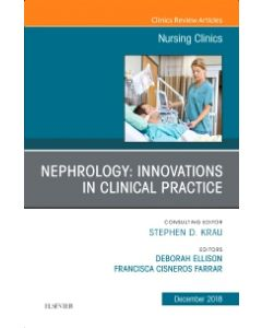 Nephrology: Innovations in Clinical Practice  An Issue of Nursing Clinics