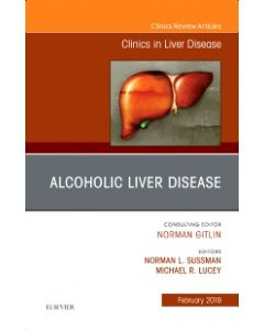 Alcoholic Liver Disease  An Issue of Clinics in Liver Disease