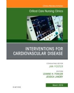 Interventions for Cardiovascular Disease  An Issue of Critical Care Nursing Clinics of North America