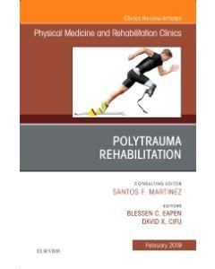 Polytrauma Rehabilitation  An Issue of Physical Medicine and Rehabilitation Clinics of North America