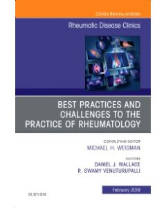 Best Practices and Challenges to the Practice of Rheumatology  An Issue of Rheumatic Disease Clinics of North America