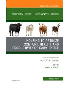 Housing to Optimize Comfort  Health and Productivity of Dairy Cattles  An Issue of Veterinary Clinics of North America: Food Animal Practice