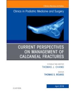 Current Perspectives on Management of Calcaneal Fractures  An Issue of Clinics in Podiatric Medicine and Surgery