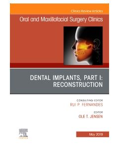 Dental Implants  Part I: Reconstruction  An Issue of Oral and Maxillofacial Surgery Clinics of North America