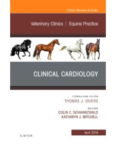Clinical Cardiology  An Issue of Veterinary Clinics of North America: Equine Practice