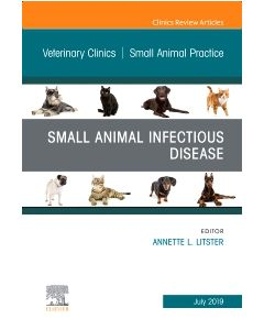 Small Animal Infectious Disease  An Issue of Veterinary Clinics of North America: Small Animal Practice