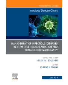 Management of Infectious Diseases in Stem Cell Transplantation and Hematologic Malignancy  An Issue of Infectious Disease Clinics of North America
