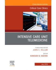 Intensive Care Unit Telemedicine  An Issue of Critical Care Clinics