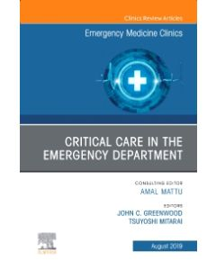 Critical Care in the Emergency Department  An Issue of Emergency Medicine Clinics of North America