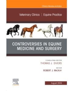 Controversies in Equine Medicine and Surgery  An Issue of Veterinary Clinics of North America: Equine Practice