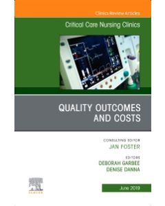 Quality Outcomes and Costs  An Issue of Critical Care Nursing Clinics of North America