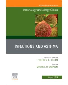 Infections and Asthma  An Issue of Immunology and Allergy Clinics of North America