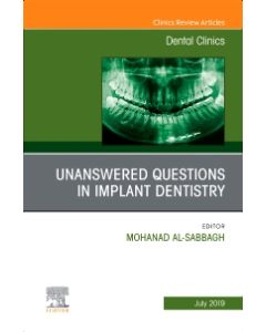Unanswered Questions in Implant Dentistry  An Issue of Dental Clinics of North America