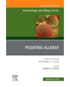 Pediatric Allergy An Issue of Immunology and Allergy Clinics