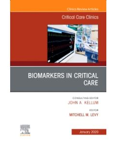 Biomarkers in Critical Care An Issue of Critical Care Clinics