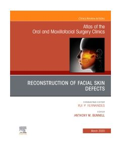 Reconstruction of Facial Skin Defects  An Issue of Atlas of the Oral & Maxillofacial Surgery Clinics