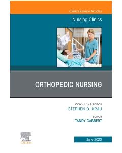 Orthopedic Nursing An Issue of Nursing Clinics of North America