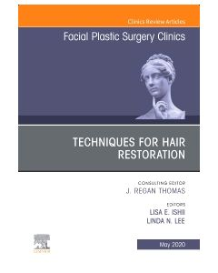Techniques for Hair Restoration An Issue of Facial Plastic Surgery Clinics of North America