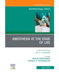Anesthesia at the Edge of Life An Issue of Anesthesiology Clinics