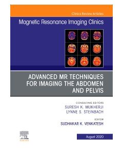 Advanced MR Techniques for Imaging the Abdomen and Pelvis  An Issue of Magnetic Resonance Imaging Clinics of North America