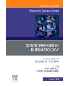 Controversies in Rheumatology An Issue of Rheumatic Disease Clinics of North America