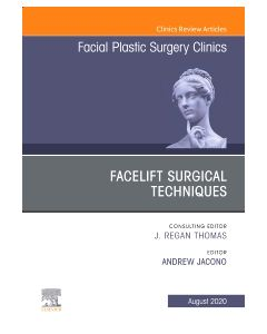 Facelift Surgical Techniques   An Issue of Facial Plastic Surgery Clinics of North America