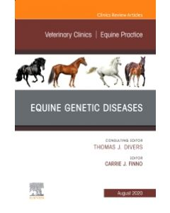 Equine Genetic Diseases  An Issue of Veterinary Clinics of North America: Equine Practice