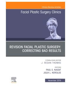 Revision Facial Plastic Surgery: Correcting Bad Results  An Issue of Facial Plastic Surgery Clinics of North America