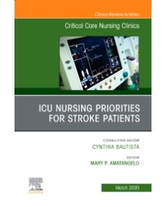 ICU Nursing Priorities for Stroke Patients   An Issue of Critical Care Nursing Clinics of North America