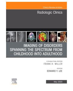 Imaging of Disorders Spanning the Spectrum from Childhood  An Issue of Radiologic Clinics of North America