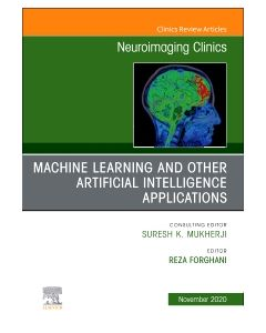 Artificial Intelligence and Machine Learning   An Issue of Neuroimaging Clinics of North America