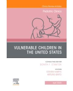 Vulnerable Children in the United States  An Issue of Pediatric Clinics of North America