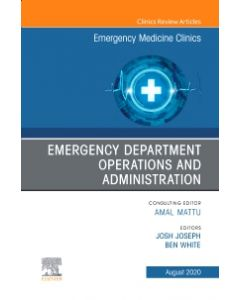 Emergency Department Operations and Administration  An Issue of Emergency Medicine Clinics of North America