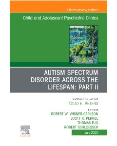 Autism Spectrum Disorder Across The Lifespan Part II  An Issue of Child And Adolescent Psychiatric Clinics of North America